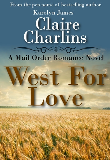 West For Love (A Mail Order Romance Novel) (1) (Anna & Thomas) ebook by Claire Charlins