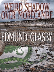 The Weird Shadow Over Morecambe: A Cthulhu Mythos Novel ebook by Edmund Glasby