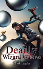 The Deadly Wizard Games ebook by Scott Spotson