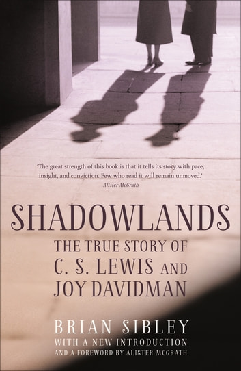 Shadowlands: The True Story of C S Lewis and Joy Davidman ebook by Brian Sibley