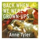 Back When We Were Grown-ups audiobook by Anne Tyler