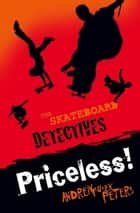 The Skateboard Detectives: Priceless! ebook by Andrew Fusek Peters