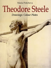 Theodore Steele Drawings: Colour Plates ebook by Maria Peitcheva