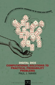 Digital Dice - Computational Solutions to Practical Probability Problems (New in Paperback) ebook by Paul J. Nahin