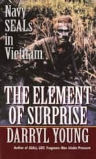 The Element of Surprise - Navy SEALS in Vietnam ebook by