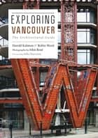 Exploring Vancouver ebook by Harold Kalman,Robin Ward,John Roaf,Mike Harcourt