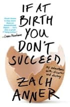If at Birth You Don't Succeed - My Adventures with Disaster and Destiny ebook by Zach Anner