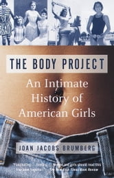 The Body Project - An Intimate History of American Girls ebook by Joan Jacobs Brumberg