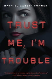ebook Trust Me, I'm Trouble de Mary Elizabeth Summer