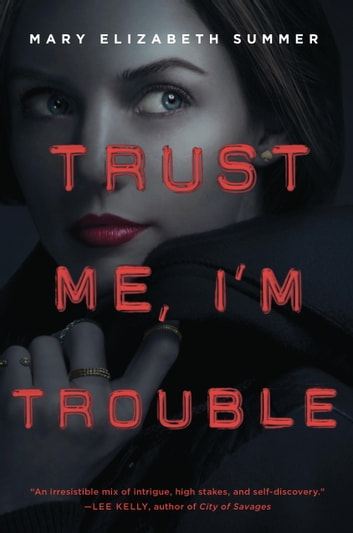 Trust Me, I'm Trouble ebook by Mary Elizabeth Summer