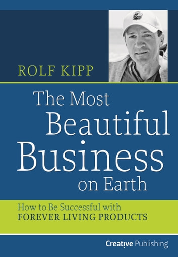 The most beautiful business on earth ebook by rolf kipp the most beautiful business on earth how to be successful with forever living products ebook malvernweather Choice Image