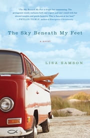 The Sky Beneath My Feet ebook by Lisa Samson