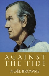 Against the Tide: The widely acclaimed autobiography of Irish politician and doctor Noël Browne ebook by Noël Browne