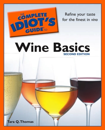 The Complete Idiot's Guide to Wine Basics, 2nd Edition ebook by Tara Q. Thomas