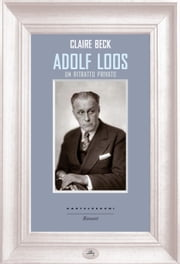 Adolf Loos - Un ritratto privato ebook by Claire Beck, Ilenia Gradante