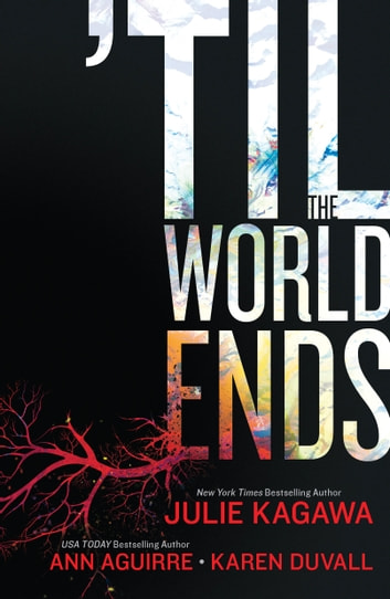 'Til The World Ends - An Anthology ebook by Julie Kagawa,Ann Aguirre,Karen Duvall