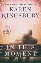 In This Moment - A Novel ebook by Karen Kingsbury