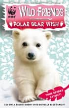 WWF Wild Friends: Polar Bear Wish - Book 3 ebook by RHCP