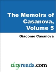The Memoirs of Casanova: Volume 5 - In London and Moscow (South of France, To London, The English, Flight from London to Berlin, and Russia and Poll ebook by Casanova, Giacomo