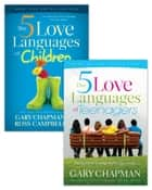 The 5 Love Languages of Children/The 5 Love Languages of Teenagers Set ebook by Ross Campbell, Gary D Chapman