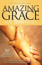 Amazing Grace for Survivors - 50 Stories of Faith, Hope & Perseverance ebook by Jeff Cavins, Matthew Pinto, Patti and Luke Armstrong