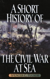 A Short History of the Civil War at Sea ebook by Spencer C. Tucker