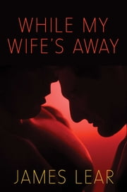 While My Wife's Away ebook by James Lear