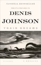 Train Dreams ebook by Denis Johnson
