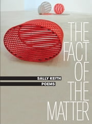 The Fact of the Matter - Poems ebook by Sally Keith