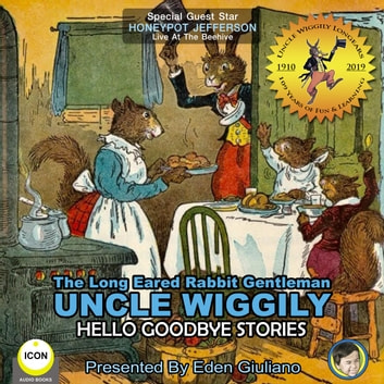 The Long Eared Rabbit Gentleman Uncle Wiggily - Hello Goodbye Stories audiobook by Howard R. Garis