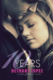 10 Years ebook by Bethany Lopez