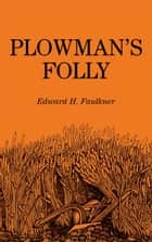 Plowman's Folly ebook by Edward H. Faulkner