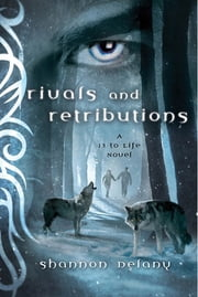 Rivals and Retribution - A 13 to Life Novel ebook by Shannon Delany