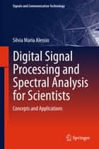 Digital Signal Processing and Spectral Analysis for Scientists ebook by Silvia Maria Alessio