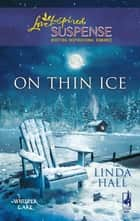 On Thin Ice (Mills & Boon Love Inspired) (Whisper Lake, Book 2) ebook by Linda Hall
