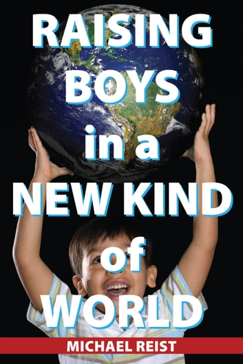 Raising Boys in a New Kind of World ebook by Michael Reist