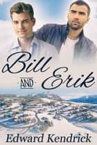 Bill and Erik ebook by Edward Kendrick
