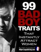 99 Bad Boy Traits that Instantly Attract Women ebook by Marc Summers