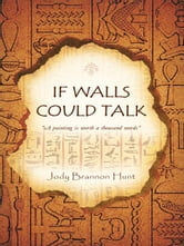 "IF WALLS COULD TALK - ""A painting is worth a thousand words"" ebook by Jody Brannon Hunt"