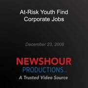 At-Risk Youth Find Corporate Jobs audiobook by PBS NewsHour