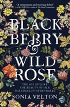 Blackberry and Wild Rose ebook by Sonia Velton