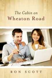 The Cabin On Wheaton Road ebook by Ron Scott