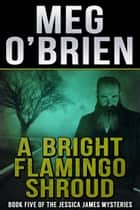 A Bright Flamingo Shroud ebook by Meg O'Brien