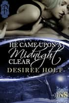 He Came Upon a Midnight Clear ebook by Desiree Holt