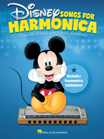 Disney Songs for Harmonica - 30 Favorites Arranged for Diatonic Harmonica ebook by Hal Leonard Corp.