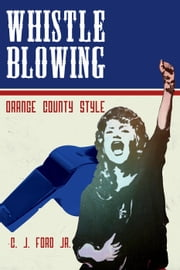 Whistle Blowing - Orange County Style ebook by C. J. Ford Jr.