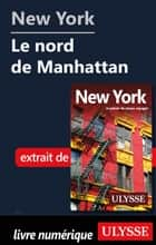 New York - Le nord de Manhattan ebook by Collectif Ulysse