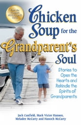 Chicken Soup for the Grandparent's Soul - Stories to Open the Hearts and Rekindle the Spirits of Grandparents ebook by Jack Canfield,Mark Victor Hansen