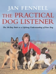 The Practical Dog Listener: The 30-Day Path to a Lifelong Understanding of Your Dog ebook by Jan Fennell