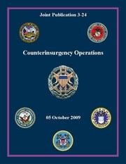 Counterinsurgency Operations: Joint Publication 3-24 ebook by Chairman of the Joint Chiefs of Staff